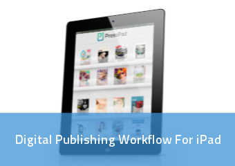 Digital Publishing Workflow For Ipad | PressPad